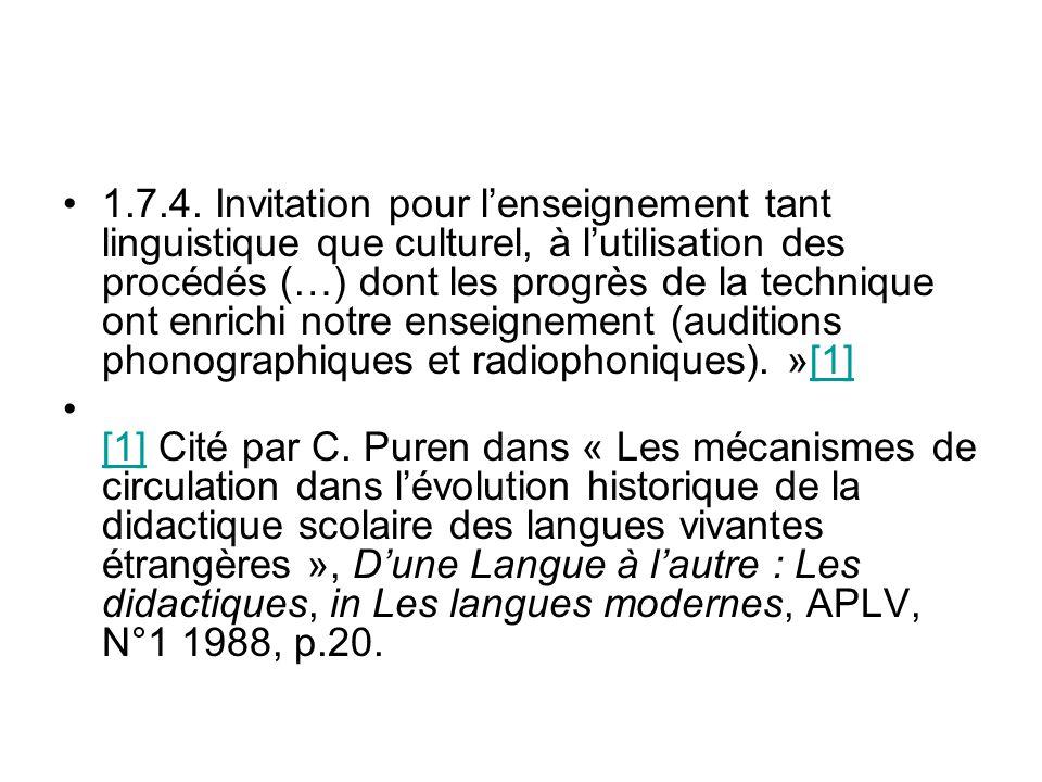 1.7.4. Invitation pour l'enseignement tant linguistique que culturel, à l'utilisation des procédés (…) dont les progrès de la technique ont enrichi notre enseignement (auditions phonographiques et radiophoniques). »[1]